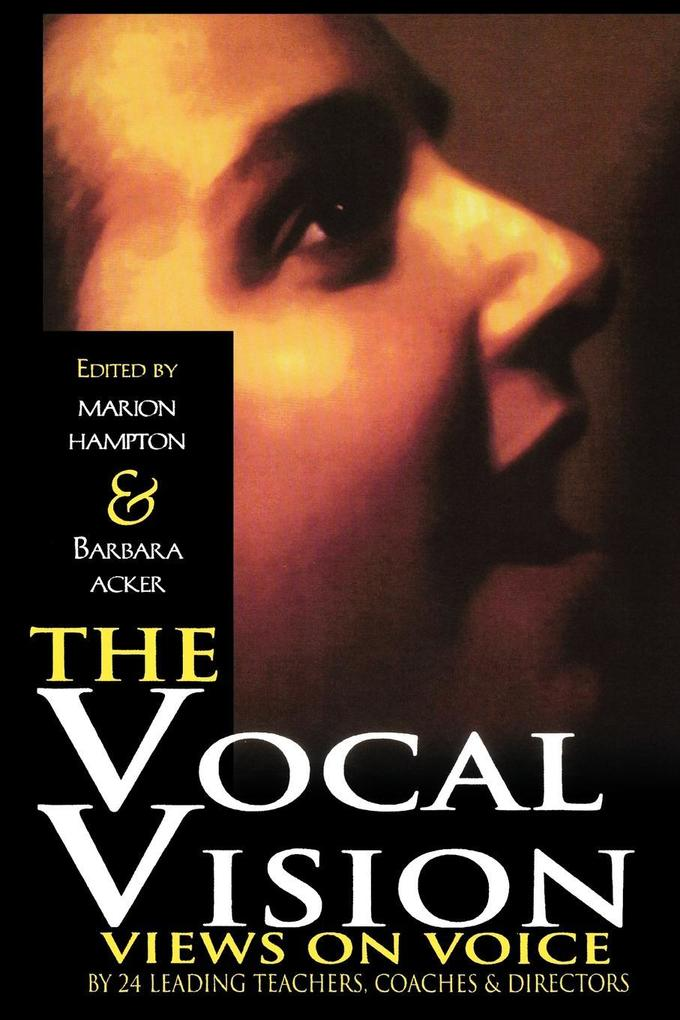The Vocal Vision: Views on Voice by 24 Leading Teachers, Coaches and Directors als Taschenbuch