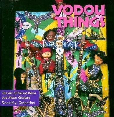 Vodou Things: The Art of Pierrot Barra and Marie Cassaise als Buch