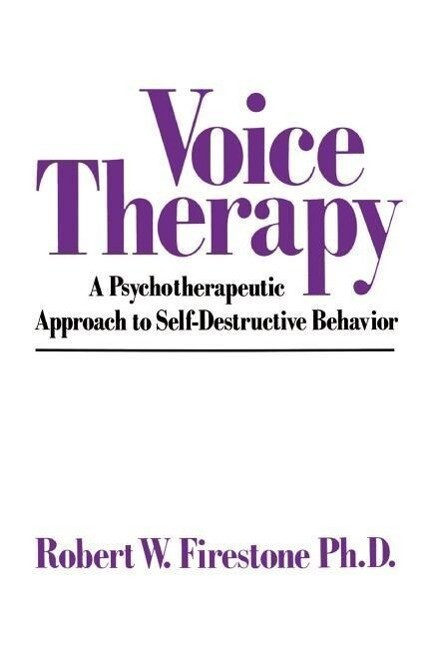 Voice Therapy: A Psychotherapeutic Approach to Self-Destructive Behavior als Taschenbuch