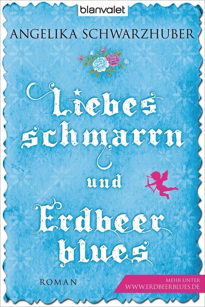 Liebesschmarrn und Erdbeerblues als eBook von Angelika Schwarzhuber