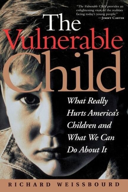 The Vulnerable Child: What Really Hurts America's Children and What We Can Do about It als Taschenbuch