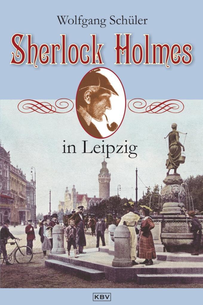 Sherlock Holmes in Leipzig als eBook von Wolfgang Schüler