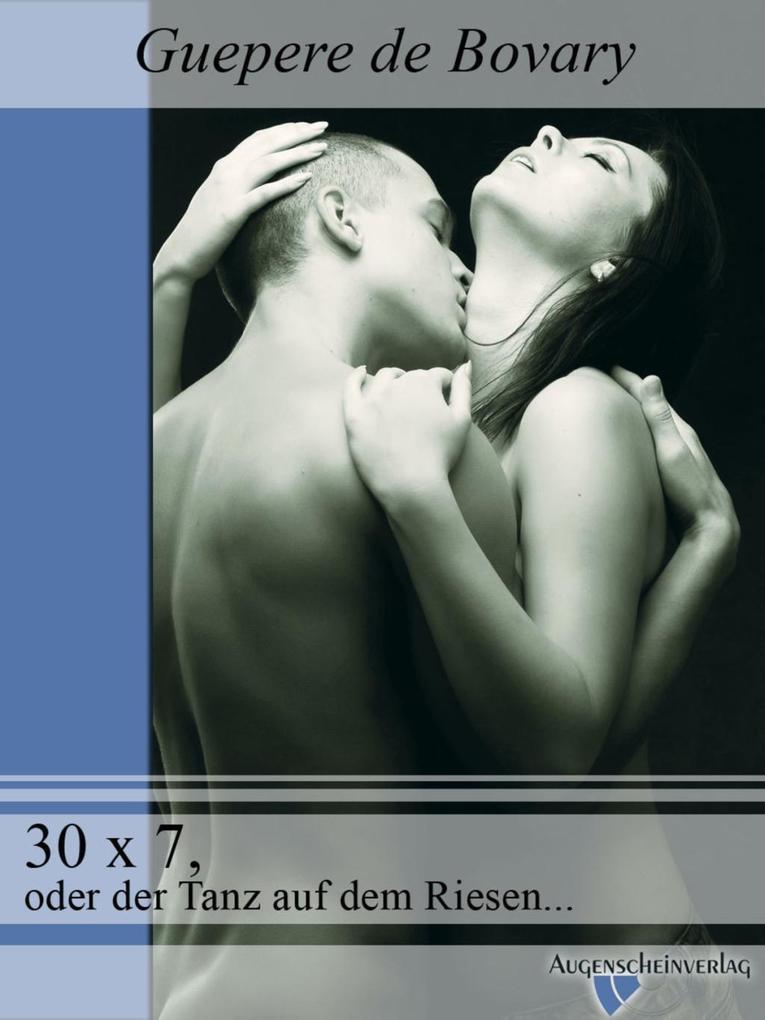 30 x 7, oder der Tanz auf dem Riesenschw..z als eBook