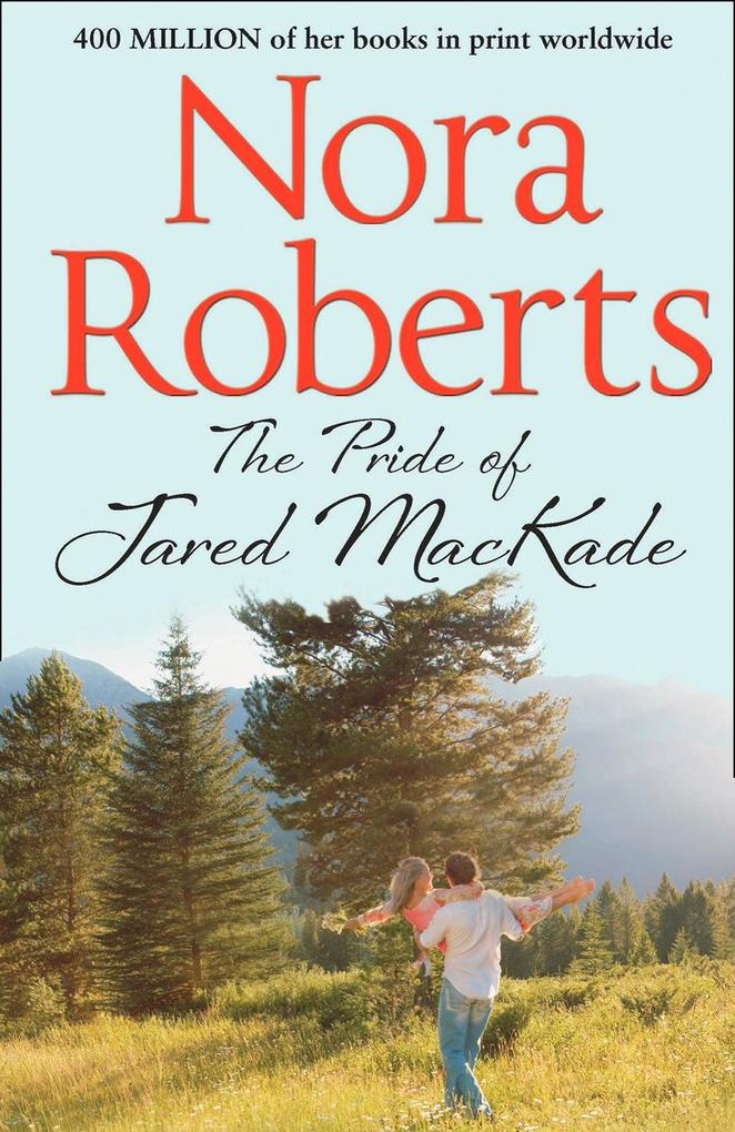 The Pride Of Jared MacKade (The MacKade Brothers, Book 2) als eBook von Nora Roberts