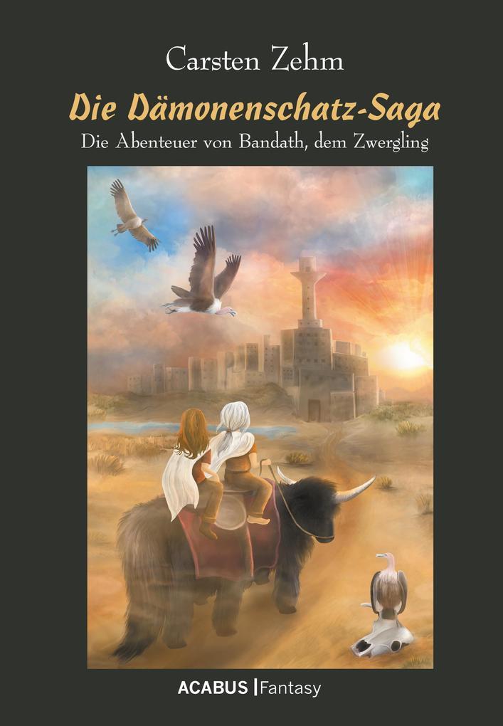 Die Dämonenschatz-Saga. Die Abenteuer von Bandath, dem Zwergling als eBook