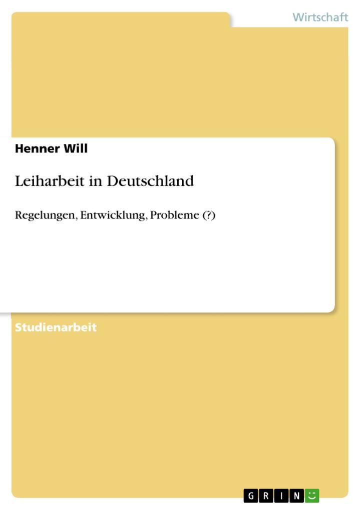 Leiharbeit in Deutschland als eBook von Henner Will - GRIN Verlag
