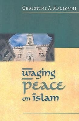 Waging Peace on Islam: The Hospitable Way to Make Others Feel Welcome & Wanted als Taschenbuch
