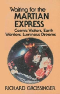 Waiting for the Martian Express: Cosmic Visitors, Warrior Spirits, Luminous Dreams als Taschenbuch