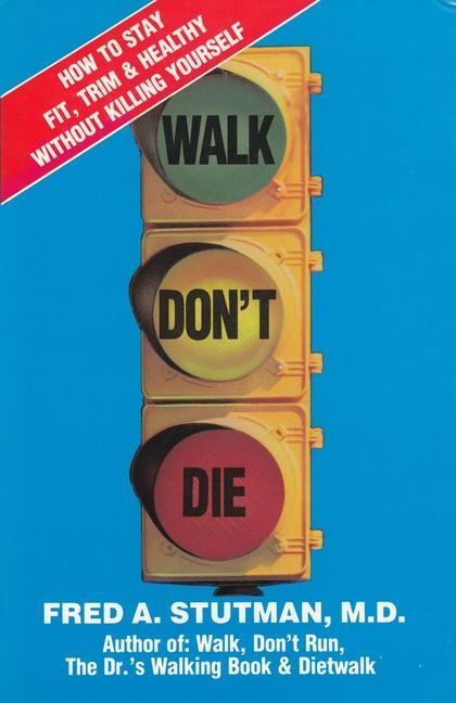 Walk, Don't Die: How to Stay Fit, Trim, and Healthy Without Killing Yourself als Buch