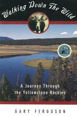 Walking Down the Wild: A Journey Through the Yellowstone Rockies als Taschenbuch
