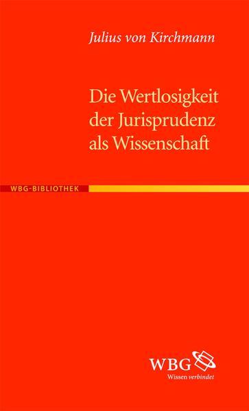 Die Wertlosigkeit der Jurisprudenz als Wissenschaft als Buch von Julius H. von Kirchmann