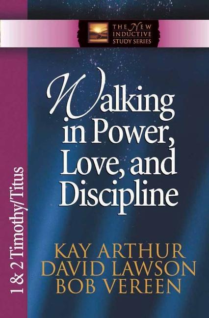 Walking in Power, Love, and Discipline: 1 & 2 Timothy/Titus als Taschenbuch
