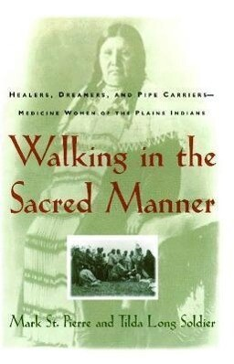 Walking in the Sacred Manner: Healers, Dreamers, and Pipe Carriers--Medicine Women of the Plains als Taschenbuch