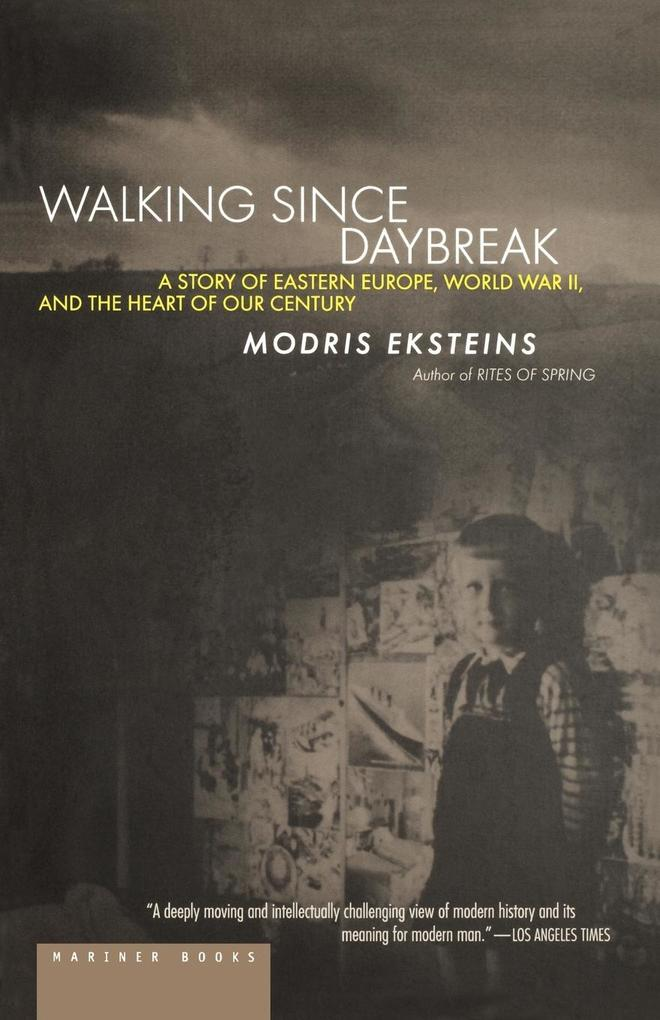 Walking Since Daybreak: A Story of Eastern Europe, World War II, and the Heart of Our Century als Taschenbuch