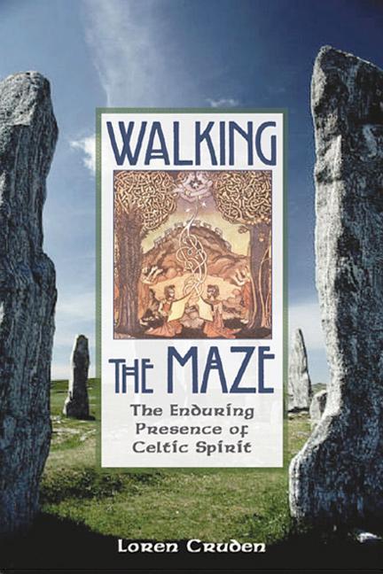Walking the Maze: The Enduring Presence of Celtic Spirit als Taschenbuch