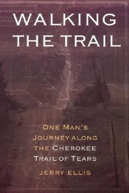 Walking the Trail: One Man's Journey Along the Cherokee Trail of Tears als Taschenbuch