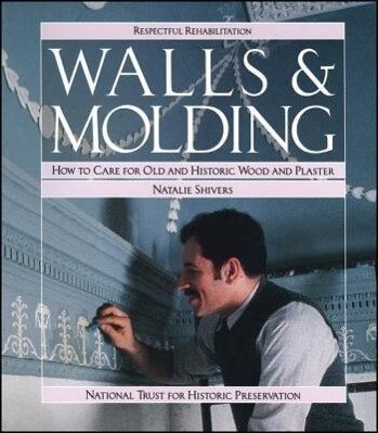 Walls and Molding: How to Care for Old and Historic Wood and Plaster als Taschenbuch