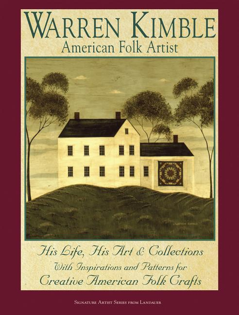 Warren Kimble: American Folk Artist: His Life, His Art & Collections with Inspirations and Patterns for Creative American Folk Crafts als Taschenbuch