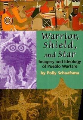 Warrior, Shield, and Star: Imagery and Ideology of Pueblo Warfare als Taschenbuch