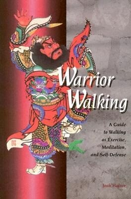 Warrior Walking: A Guide to Walking as Exercise, Meditation, and Self-Defense als Taschenbuch