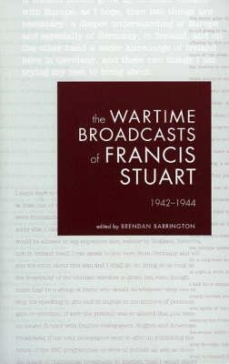The Wartime Broadcasts of Francis Stuart: 1942-1944 als Taschenbuch