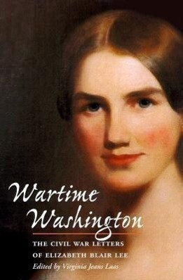 Wartime Washington: The Civil War Letters of Elizabeth Blair Lee als Taschenbuch