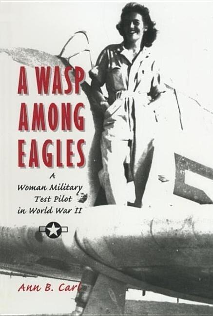 A Wasp Among Eagles: A Woman Military Test Pilot in World War II als Taschenbuch