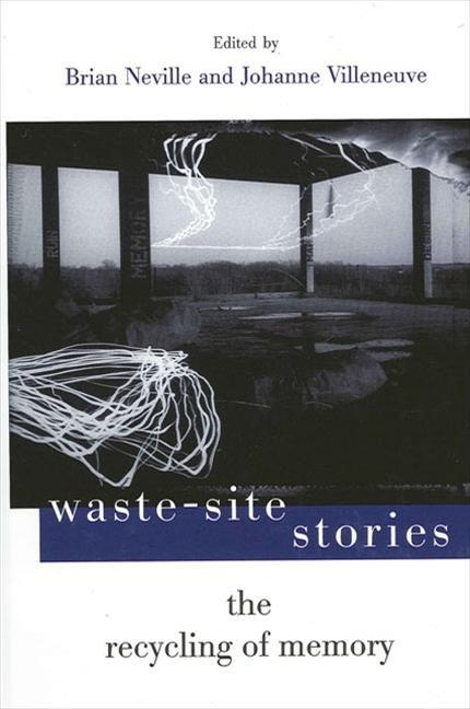 Waste-Site Stories: The Recycling of Memory als Taschenbuch