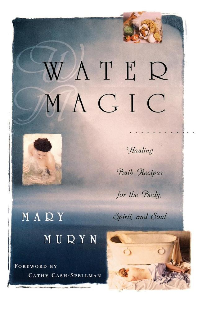 Water Magic: Healing Bath Recipes for the Body, Spirit, and Soul als Taschenbuch