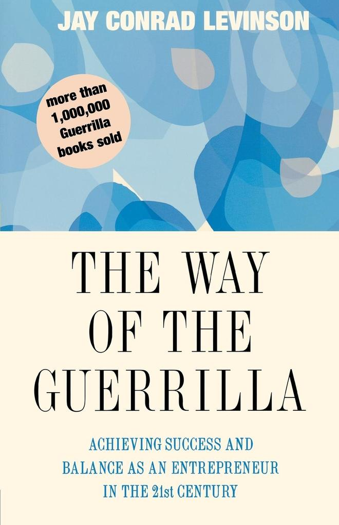 The Way of the Guerrilla: Achieving Success and Balance as an Entrepreneur in the 21st Century als Taschenbuch