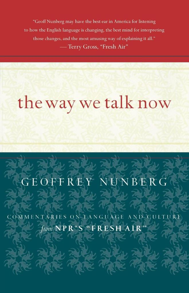 The Way We Talk Now: Commentaries on Language and Culture als Taschenbuch