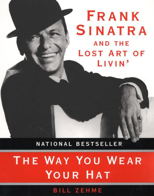The Way You Wear Your Hat: Frank Sinatra and the Lost Art of Livin' als Taschenbuch