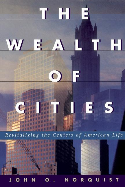 The Wealth of Cities: Revitalizing the Centers of American Life als Taschenbuch