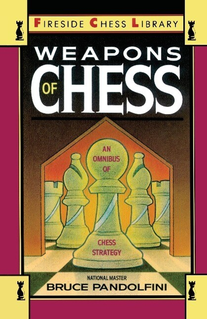 Weapons of Chess: An Omnibus of Chess Strategies als Taschenbuch