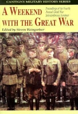 A Weekend with the Great War: Proceedings of the Fourth Annual Great War Interconference Seminar, Lisle, Illinois, 16-18 September 1994 als Buch