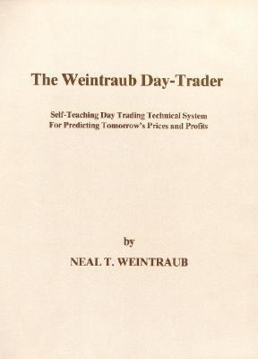 The Weintraub Day-Trader: A Self-Teaching Day Trading Technical System for Predicting Tomorrow's Prices and Profits als Taschenbuch