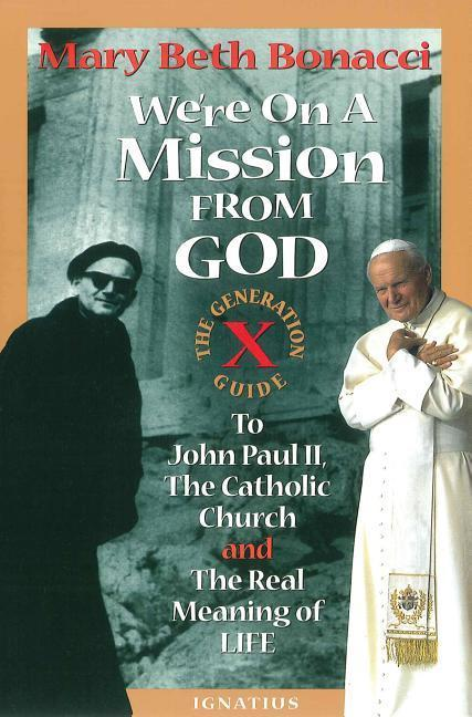 We're on a Mission from God: The Generation X Guide to John Paul II, and the Catholic Church, and the Real Meaning of Life als Taschenbuch