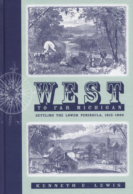 West to Far Michigan: Settling the Lower Peninsula, 1815-1860 als Buch