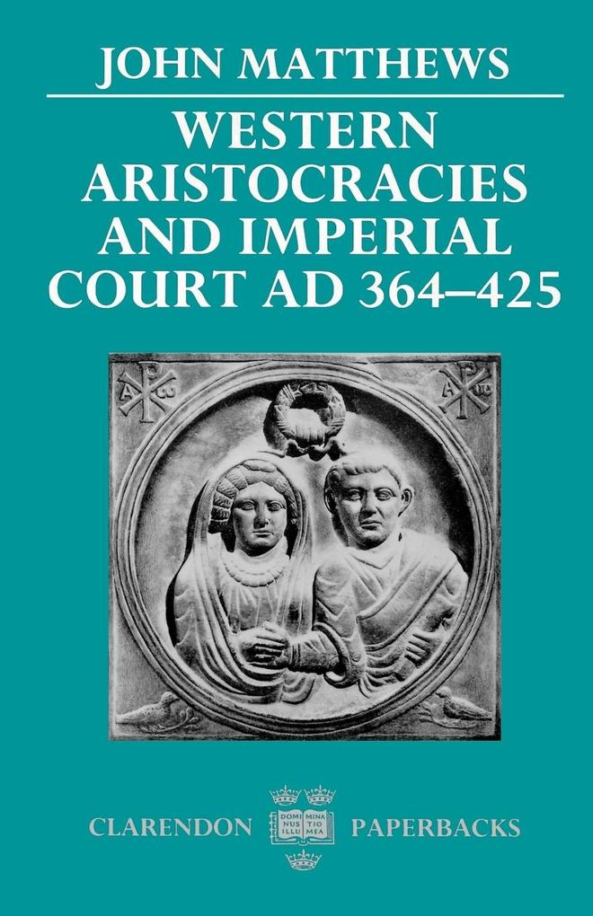 Western Aristocracies and Imperial Court, Ad 364-425 als Buch