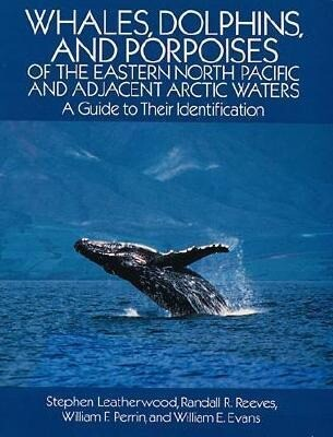 Whales, Dolphins, and Porpoises: Of the Eastern North Pacific and Adjacent Arctic Waters, a Guide to Their Identification als Taschenbuch