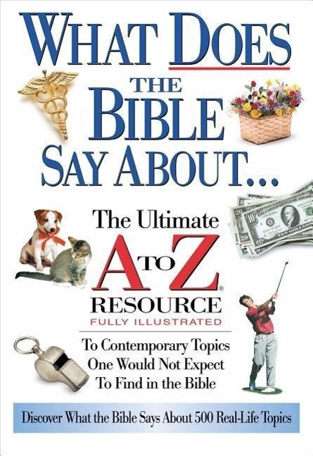 What Does the Bible Say about: The Ultimate A to Z Resource als Taschenbuch