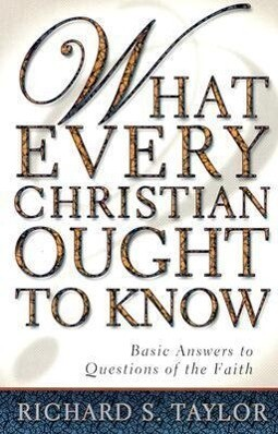 What Every Christian Ought to Know: Basic Answers to Questions of the Faith als Taschenbuch