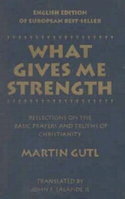 What Gives Me Strength: Reflections on the Basic Prayers and Truths of Chirstianity als Taschenbuch