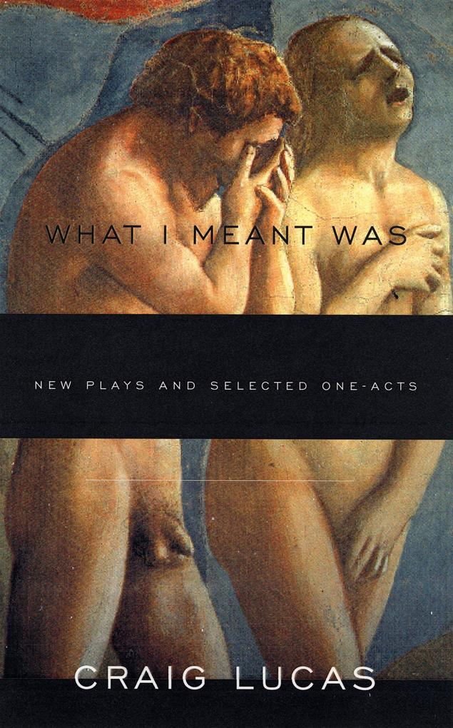 What I Meant Was: New Plays and Selected One-Acts als Taschenbuch
