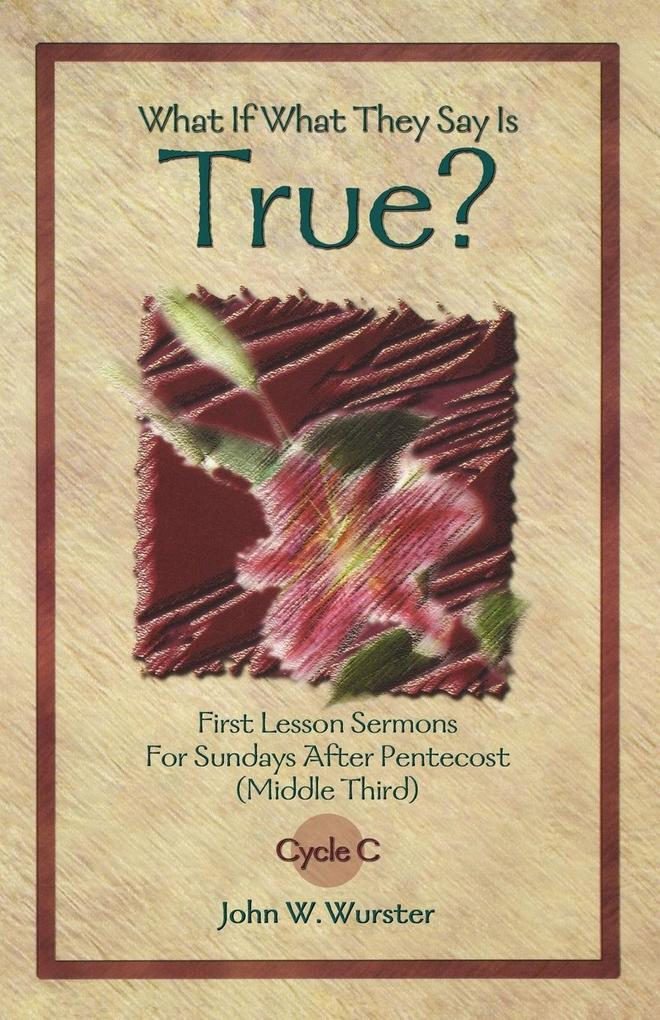 What If What They Say Is True?: First Lesson Sermons for Sundays After Pentecost (Middle Third) Cycle C als Taschenbuch