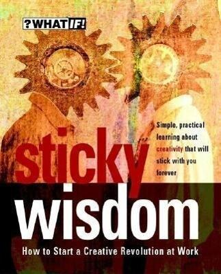 Sticky Wisdom - How to Start a Creative Revolution at Work 2E als Buch