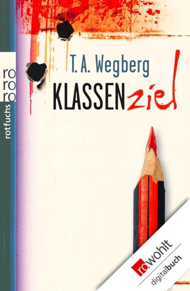 Klassenziel als eBook von T. A. Wegberg