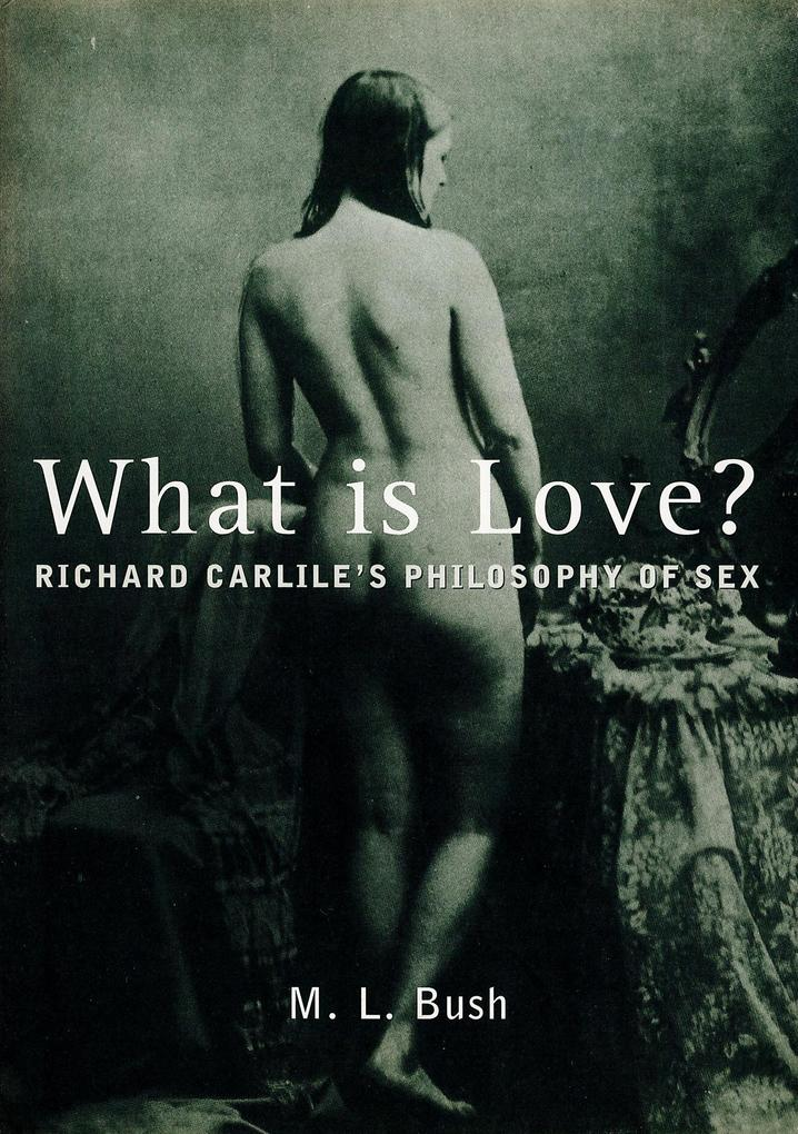 What is Love?: Richard Carlile's Philosophy of Sex als Buch