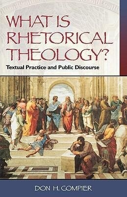 What Is Rhetorical Theology?: Textual Practice and Public Discourse als Taschenbuch