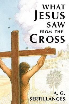 What Jesus Saw from the Cross als Taschenbuch